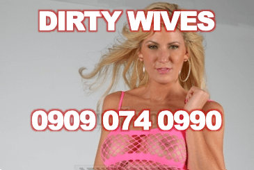 Dirty Wives 09090740990 Mobile Phone Sex Chat Line