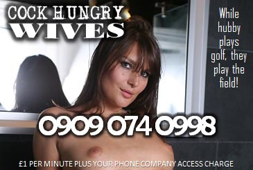Cock Hungry Wives 09090740998 Housewives Mobile Phone Sex Chat Lines