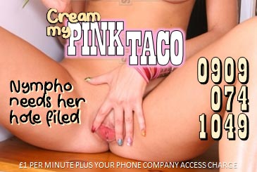 Cream My Pink Taco 09090741049 Nymphomaniac Mobile Phone Sex Chat Line