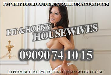 Fit & Horny Housewives 09090741015 Wives Mobile Phone Sex Chat Line